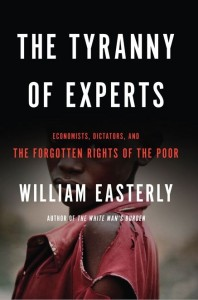 William Easterly, The Tyranny of Experts--Economists, Dictators, and the Forgotten Rights of the Poor cover